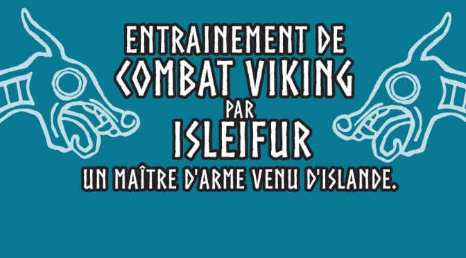 ENTRAINEMENT DE COMBAT VIKING Par Isleifur un maître d'arme venu d'Islande.